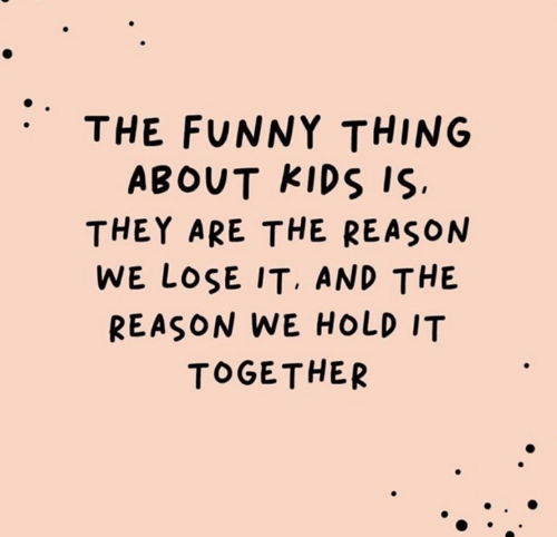 the-funny-thing-about-kids-is-they-are-the-reason-48290774